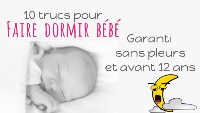 10 trucs pour faire dormir bébé, garanti sans pleurs et avant 12 ans