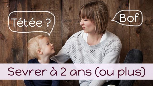 comment sevrer un enfant de 2 ans ou plus