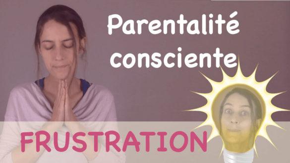 parentalité consciente frustration